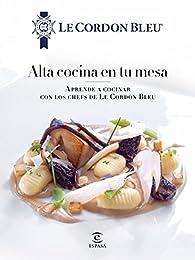 Alta cocina en tu mesa. par  Le Cordon Bleu