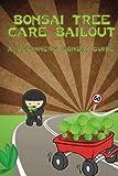 Bonsai Tree Care Bailout: A Beginners Bonsai Guide
