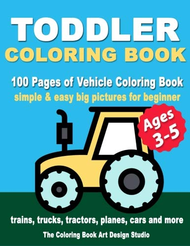 Toddler Coloring Books Ages 3-5: Coloring Books for Toddlers: Simple & Easy Big Pictures Trucks, Trains, Tractors, Planes and Cars Coloring Books for ... Coloring Books Ages 1-3, Ages 2-4, Ages 3-5) por The Coloring Book Art Design Studio