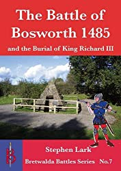 The Battle of Bosworth 1485: and the Burial of King Richard III (Bretwalda Battles)