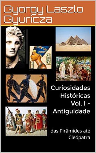 Curiosidades Históricas Vol. I - Antiguidade: das Pirâmides até Cleópatra (Portuguese Edition)
