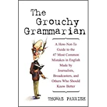 The Grouchy Grammarian: A How-Not-To Guide to the 47 Most Common Mistakes in English Made by Journalists, Broadcasters, and Others Who Should Know Better by Thomas Parrish (2002-10-08)