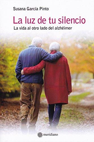 La luz de tu silencio : la vida al otro lado del alzheimer