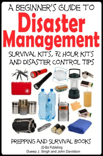 A Beginner's Guide to Disaster Management: Survival kits, 72 hour Kits and Disaster Control Tips (Prepping and Survival Books Book 2)
