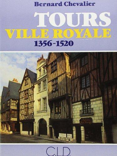 Tours, ville royale, 1356-1520: Origine et développement d'une capitale à la fin du Moyen Age