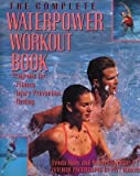 [ The Complete Waterpower Workout Book: Programs for Fitness, Injury Prevention, and Healing Huey, Lynda ( Author ) ] { Paperback } 1993