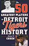 The 50 Greatest Players in Detroit Ti...