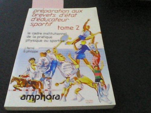 Préparation aux brevets d'état d'éducateur sportif, tome 2. Le Cadre institutionnel de la pratique physique ou sportive par Ferré