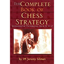 Complete Book of Chess Strategy: Grandmaster Techniques from A to Z by Jeremy Silman (1998-07-07)