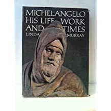 Michelangelo : his life, work and times / Linda Murray