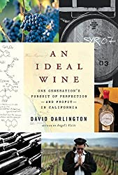 An Ideal Wine: One Generation's Pursuit of Perfection - and Profit - in California by David Darlington (2011-06-28)