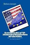 Ein vorteilsfreier Blick auf TTIP - Zwischen wahren Wirtschaftseffekten und realen Gefahren: Motive, Effekte und unsere kulturellen Werte
