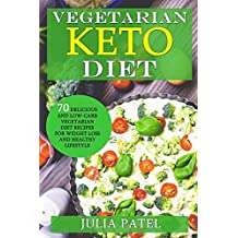 Vegetarian Keto Diet: 70 Delicious and Low-Carb Vegetarian Diet Recipes for Weight Loss and Healthy Lifestyle (ketogenic vegetarian meal plan, vegetarian keto for beginners) (English Edition)