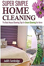 Super Simple Home Cleaning: The Best House Cleaning Tips for Green Cleaning the Home by Judith Turnbridge (2015-02-28)