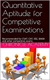 Quantitative Aptitude for Competitive Examinations: Recommended for CSAT, CAT, SSC, BANK and other competitive exams
