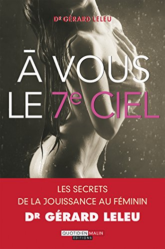 À vous le 7e ciel: Les secrets de la jouissance au féminin