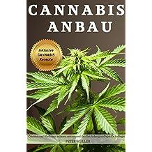 Cannabis Anbau inklusive Cannabis Rezepte Cannabis und Marihuana anbauen drinnen und draußen Anbaugrundlagen für Anfänger