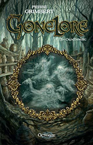 Gonelore, tome 5 : Crochenuit par Pierre Grimbert
