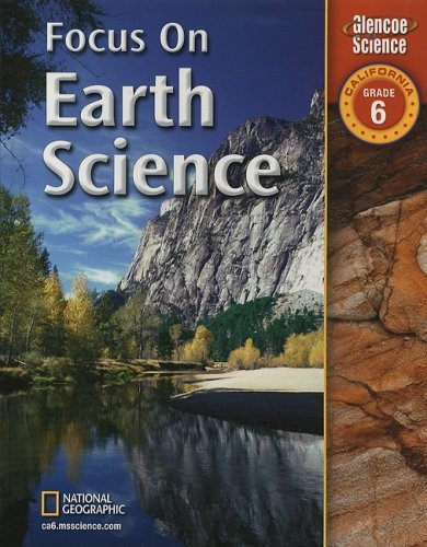 Focus on Earth Science: California, Grade 6 (Glencoe Science)