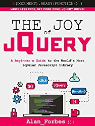 The Joy of jQuery: A Beginner's Guide to the World's Most Popular Javascript Library (English Edition)