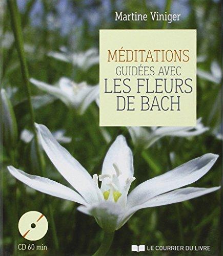 Méditations guidées avec les fleurs de Bach : Contient un livre, 7 cartes (1CD audio)