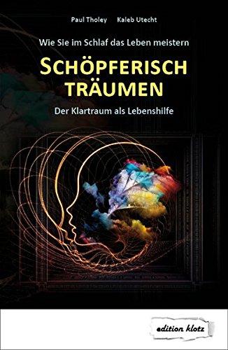 Schöpferisch träumen: Wie Sie im Schlaf das Leben meistern: Der Klartraum als Lebenshilfe (Edition Klotz)