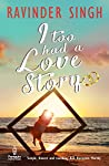 Do love stories ever die?. . . How would you react when a beautiful person comes into your life, and then goes away from you . . . forever?Not all love stories are meant to have a perfect ending. I Too Had a Love Story is one such saga. It is the ten...