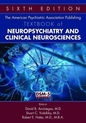 The American Psychiatric Association Publishing Textbook of Neuropsychiatry and Clinical Neurosciences por David B. Arciniegas