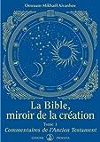 La Bible, miroir de la Création: Tome 1 - Commentaires de l'Ancien Testament (KNIGA)