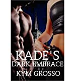 [(Kade's Dark Embrace: Immortals of New Orleans Book 1)] [by: Kym Grosso]