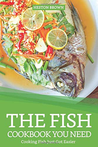 The Fish Cookbook You Need: Cooking Fish Just Got Easier