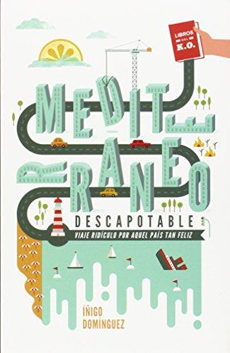 Mediterráneo descapotable: Viaje ridículo por aquel país tan feliz (Narrativa (libros Del Ko))