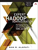 Expert Hadoop Administration: Managing, Tuning, and Securing Spark, YARN, and HDFS (Addison-Wesley Data & Analytics)