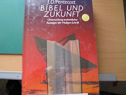 Bibel und Zukunft. Untersuchung endzeitlicher Aussagen der Heiligen Schrift