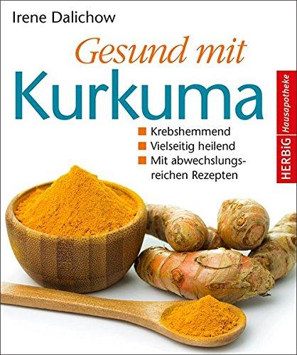 Gesund mit Kurkuma: Krebshemmend. Vielseitig heilend. Mit abwechnslungsreichen Rezepten (Herbig...