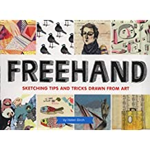 Freehand: Sketching Tips and Tricks Drawn from Art by Helen Birch (2013-09-10)