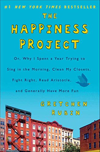 The Happiness Project: Or, Why I Spent a Year Trying to Sing in the Morning, Clean My Closets, Fight Right, Read Aristotle, and Generally Have More Fun por Gretchen Rubin
