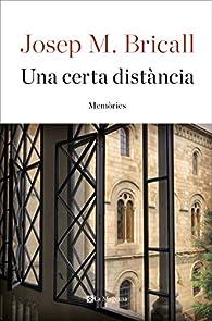 Una certa distància. Assaig de memòries par JOSEP MARIA BRICALL MASIP