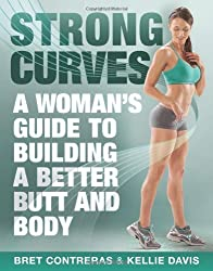 Strong Curves: A Woman's Guide to Building a Better Butt and Body by Bret Contreras MS CSCS (2013-04-02)