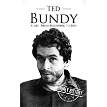 Ted Bundy: A Life From Beginning to End (True Crime Book 1) (English Edition)