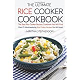 The Ultimate Rice Cooker Cookbook: The Best Rice Cooker Recipes Cookbook You Will Find; Over 25 Mouthwatering Rice Cooker Recipes You Will Love!