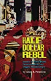 Half Dollar Rebel: Annals of Hard-Boiled Determination and Dogged Misanthropy