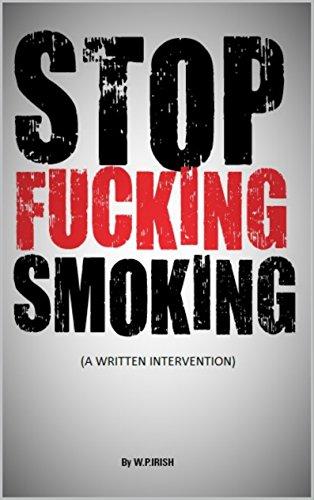 STOP FUCKING SMOKING: A WRITTEN INTERVENTION (English Edition) -