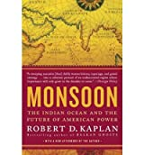 Monsoon: The Indian Ocean and the Future of American Power Kaplan, Robert D ( Author ) Sep-13-2011 Paperback