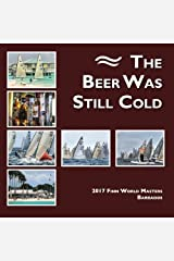 The Beer was Still Cold: 2017 Finn World Masters Paperback