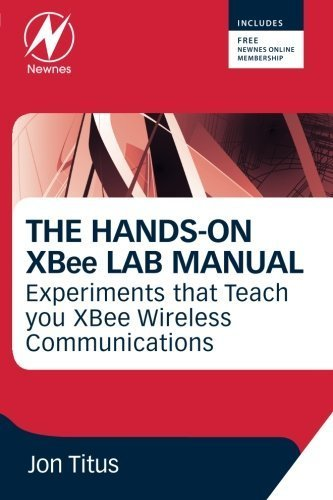 The Hands-on XBEE Lab Manual: Experiments that Teach you XBEE Wirelesss Communications by Jonathan A Titus (2012-06-01)