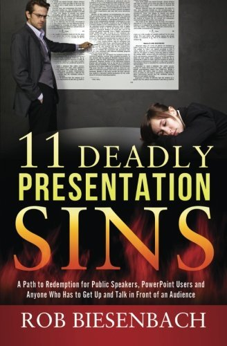 11 Deadly Presentation Sins: A Path to Redemption for Public Speakers, PowerPoint Users, and Anyone Who Has to Get Up and Talk in Front of an Audience by Rob Biesenbach (22-Jan-2014) Paperback par Rob Biesenbach