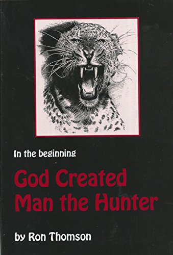 God Created Man the Hunter (Big Game Hunting Memoir Series Book 1) (English Edition)
