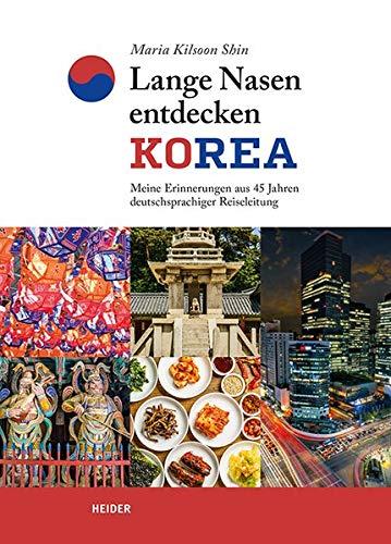 Langen Nase (Lange Nasen entdecken Korea: Meine Erinnerungen aus 45 Jahren deutschsprachiger Reiseleitung)