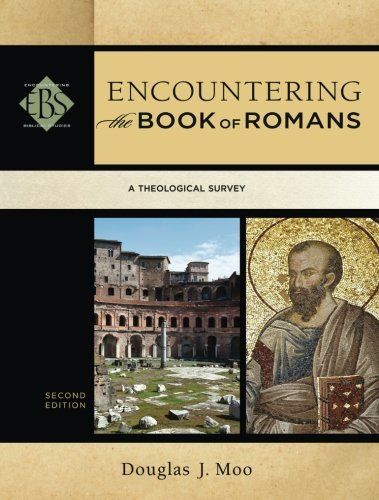 Encountering the Book of Romans: A Theological Survey (Encountering Biblical Studies) by Douglas J. Moo (2014-07-15)